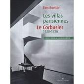 Les Villas Parisiennes De Le Corbusier Et Pierre Jeanneret - 1920-1930 de Tim Benton