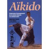 A�kido - Progression D'enseignement De La Ceinture Blanche � La Ceinture Noire de Christian Tissier