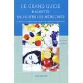 Le Grand Guide Hachette De Toutes Les M�decines - Le Meilleur De La M�decine Traditionnelle Et Des M�decines Compl�mentaires de David Peters