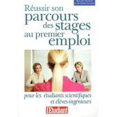 R�ussir Son Parcours Des Stages Au Premier Emploi - Pour Les �tudiants Scientifiques Et �l�ves-Ing�nieurs de Nicole Segaud