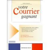 Votre Courrier Gagnant - 250 Mod�les De Lettres Efficaces de Fr�d�ric Delacourt