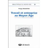Travail Et Entreprise Au Moyen Age de Philippe Braunstein