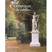 L'ornement De Jardin - Histoire Et Pratique de George Plumptre
