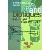Antibiotiques - Comment S'en Passer ? de Marie-Claire Lhommelet