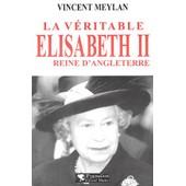 La V�ritable Elisabeth Ii, Reine D'angleterre de Vincent Meylan
