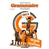 Nouvelle Grammaire Pratique Cm2 - Guide Du Ma�tre de J Galibert