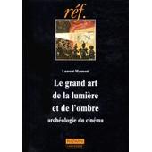 Le Grand Art De La Lumi�re Et De L'ombre : Arch�ologie Du Cin�ma de Laurent Mannoni