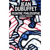 Jean Dubuffet, Peintre Philosophe de Laurent Danchin