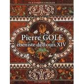 Pierre Gole - Eb�niste De Louis Xiv de Th�odoor Herman Lunsingh Scheurleer