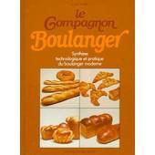 Le Compagnon Boulanger - Synth�se Technologique Et Pratique Du Boulanger Moderne de Jean-Marie Viard
