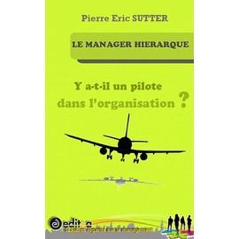 Le Manager Hiérarque - Y A-T-Il Un Pilote Dans L'organisation ? - Pierre-Eric Sutter