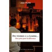 Des T�n�bres � La Lumi�re - Osez Prier Pour La D�livrance de Jean Pliya