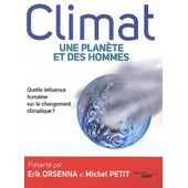 Climat : Une Plan�te Et Des Hommes - Quelle Influence Humaine Sur Le R�chauffement Climatique ? de Collectif