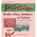 Marie-No�lle Bayard : Brodez Frises, Bordures Et Festons - 20 Ambiances Fleuries (Livre) - Livres et BD d'occasion - Achat et vente