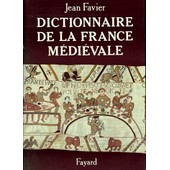 Dictionnaire De La France M�di�vale de Jean Favier