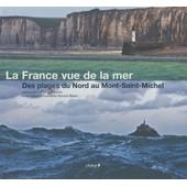 La France Vue De La Mer - Tome 1, Des Plages Du Nord Au Mont-Saint-Michel de Philip Plisson