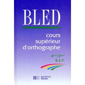 Francais 4eme 3eme Et Bep Cours Superieur D'orthographe - Edition 1992 de �douard bled