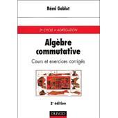 Alg�bre Commutative - Cours Et Exercices Corrig�s, 2�me �dition de R�mi Goblot