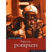 Sapeurs-Pompiers - L'aventure H�ro�que de Collectif