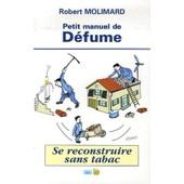 Petit Manuel De D�fume - Se Reconstruire Sans Tabac de Robert Molimard