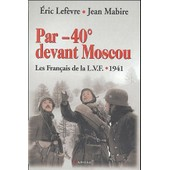 Par -40 � Devant Moscou - La Lvf 1941 de Jean Mabire