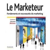 Le Marketeur - Fondements Et Nouveaut�s Du Marketing de Christian Michon