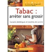 Tabac : Arr�ter Sans Grossir - Conseils Di�t�tiques Et Recettes De Cuisine de Gh�orghi� Grigorieff