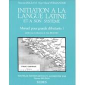 Initiation � La Langue Latine Et � Son Syst�me - Tome 1, Manuel Pour Grands D�butants de Simone Del�ani