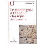 Le Monde Grec � L'�poque Classique (500-523 Avant J-C) de Patrice Brun