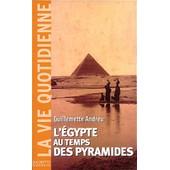 L'egypte Au Temps Des Pyramides - 3�me Mill�naire Avant J.-C., 2�me �dition de Guillemette Andreu