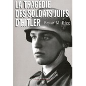 La Trag�die Des Soldats Juifs D'hitler de Bryan-Mark Rigg