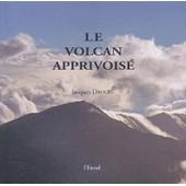Le Volcan Apprivois� de Jacques Drouin