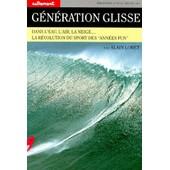 Generation Glisse - Dans L'eau, L'air, La Neige...La R�volution Du Sport Des