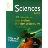 Sciences Cycle 3 - 130 Situations Pour �valuer Et Faire Progresser Les �l�ves de Jean-Michel Rolando