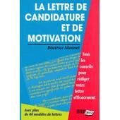 La Lettre De Candidature Et De Motivation - Tous Les Conseils Pour R�diger Vottre Lettre Efficacement de Isabelle Monnet