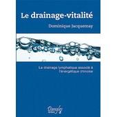 Le Drainage-Vitalit� - Le Drainage Lymphatique Associ� � L'�nerg�tique Chinoise de Dominique Jacquemay