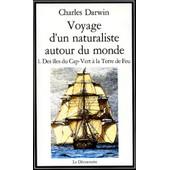 Voyage D'un Naturaliste Autour Du Monde - Tome 1, Des �les Du Cap-Vert � La Terre De Feu de darwin charles