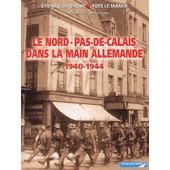 Le Nord-Pas-De-Calais Dans La Main Allemande 1940-1944 de Etienne Dejonghe