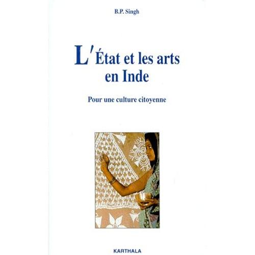 2865379256 - B-P Singh: L'etat Et Les Arts En Inde - Pour Une Culture Citoyenne - Livre