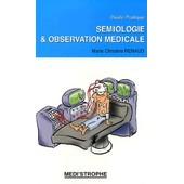 S�miologie & Observation M�dicale - Guide Pratique de Marie-Christine Renaud