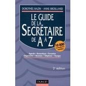 Le Guide De La Secr�taire De A � Z - Agenda, Bureautique, Formation, Organisation, R�unions, T�l�phone, Voyages de Doroth�e Bazin