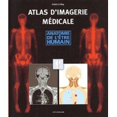 Atlas D'imagerie M�dicale - Anatomie De L'�tre Humain de Andras Csillag