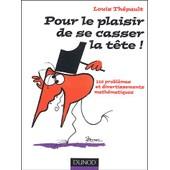 Pour Le Plaisir De Se Casser Le T�te ! - 110 Probl�mes Et Divertissements Math�matiques de Louis Th�pault