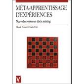 M�ta-Apprentissage D'exp�riences - Nouvelles Voies En Data Mining de Claude Petit