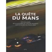 La Qu�te Du Mans - Les Coulisses De La Victoire De L'�quipe Peugeot Aux 24 Heures Du Mans 2009 de Jean-Marc Teiss�dre