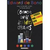 Comment Avoir Des Id�es Cr�atives de Edward De Bono