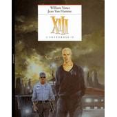 Xiii L'int�grale Tome 1 - Tome 1, Le Jour Du Soleil Noir - Tome 2, L� O� Va L'indien - ; Tome 3, Toutes Les Larmes De L'enfer de William Vance