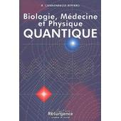 Biologie, M�decine Et Physique Quantique de Rapha�l Cannenpasse-Riffard