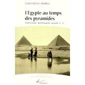 L'egypte Au Temps Des Pyramides - Troisi�me Mill�naire Avant J.-C., �dition 1999 de Guillemette Andreu