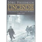 L'incendie - L'allemagne Sous Les Bombes 1940-1945 de J�rg Friedrich